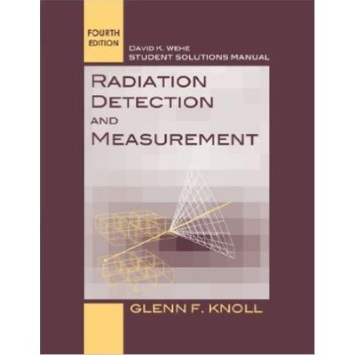 Student Solutions Manual To Accompany Radiation Detection And Measurement 4E