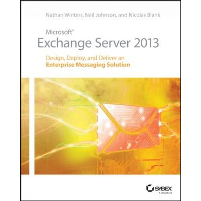 Microsoft Exchange Server 2013 - Design, Deploy and Deliver an Enterprise Messaging Solution