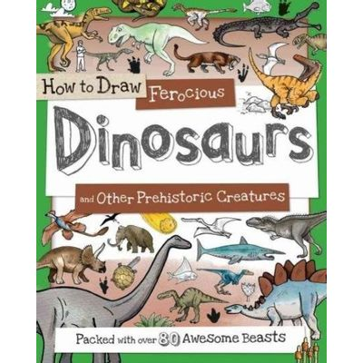 How To Draw - How To Draw Ferocious Dinosaurs And Other Prehistoric Creatures - Packed With Over 80 Amazing Dinosaurs