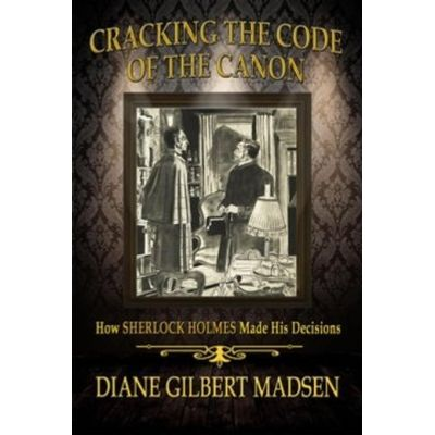 Cracking The Code of The Canon - How Sherlock Holmes Made His Decisions