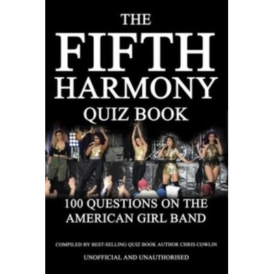 The Fifth Harmony Quiz Book - 100 Questions on the American Girl Band