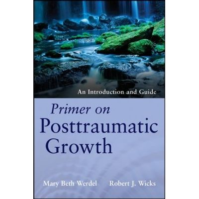 Primer on Posttraumatic Growth - An Introduction and Guide