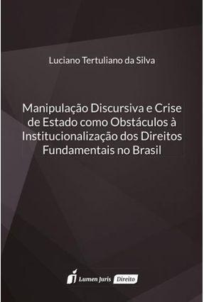 Manipulação Discursiva e Crise de Estado Como Obstáculos À Institucionalização Dos Direitos - Silva,Luciano Tertuliano | Hoshan.org
