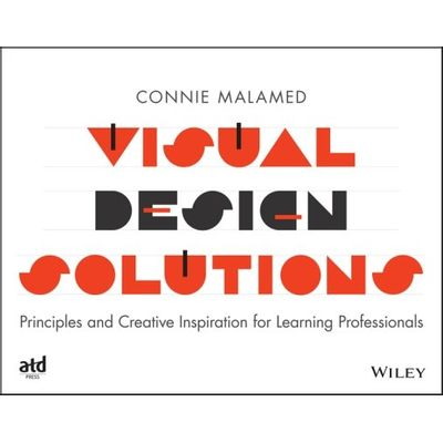 Visual Design Solutions - Principles and Creative Inspiration for Learning Professionals