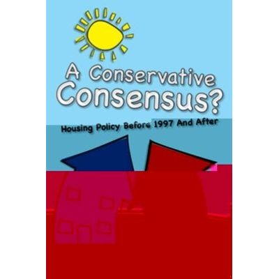 A Conservative Consensus? - Housing Policy Before 1997 and After