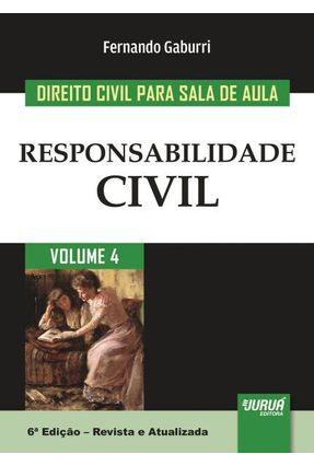 Responsabilidade Civil - Col. Direito Civil Para Sala de Aula - Vol. 4 - 6ª Ed. 2017 - Gaburri ,Fernando | Hoshan.org