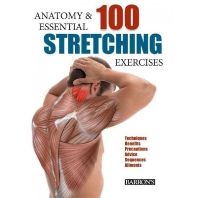 Anatomy And 100 Essential Stretching Exercises