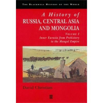 A History Of Russia Central Asia And Mongolia Vol. I - Inner Eurasia From Prehistory To The Mongol Empire