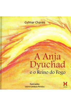 A Anja Dyuchad e o Reino do Fogo - Chaves,Gylmar | Tagrny.org