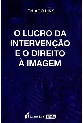 O Lucro da Intervenção e o Direito À Imagem - Lins,Thiago pdf epub