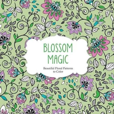 Blossom Magic - Beautiful Floral Patterns Coloring Book For Adults