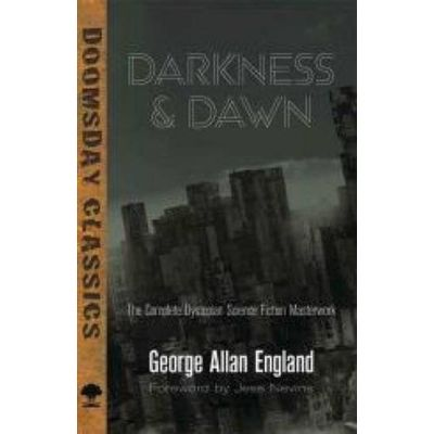 Dover Doomsday Classics - Darkness And Dawn - The Complete Dystopian Science Fiction Masterwork
