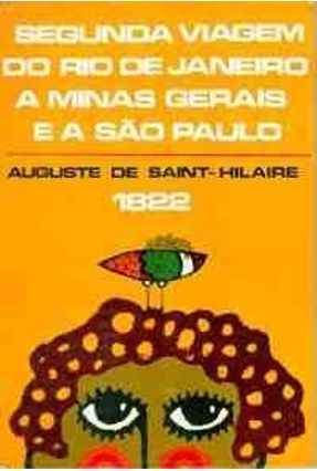 Segunda Viagem do Rio de Janeiro A Minas Gerais e A São Paulo - Saint-hilaire,Auguste de | Hoshan.org