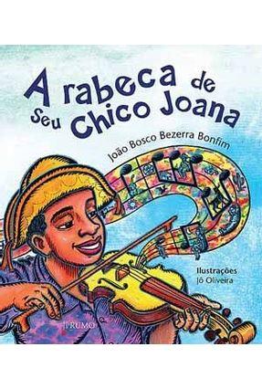 A Rabeca de Seu Chico Joana - Bonfim,João Bosco Bezerra | Nisrs.org