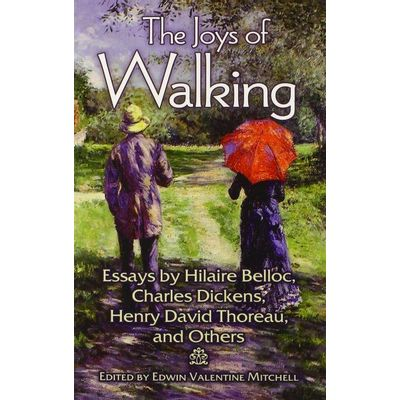 The Joys Of Walking - Essays By Hilaire Belloc, Charles Dickens, Henry David Thoreau, And Others