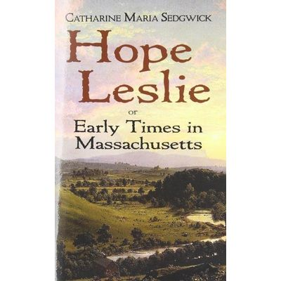 Hope Leslie - Or Early Times In Massachusetts