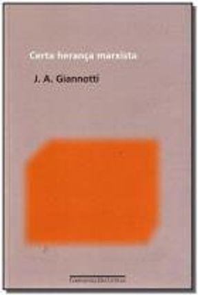 Certa Heranca Marxista - Giannotti,Jose Arthur. | Nisrs.org