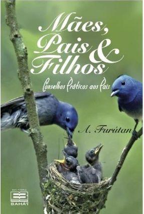 Mães , Pais e Filhos - 3ª Ed. - 2011 - Furútan,'alí-akbar | Tagrny.org