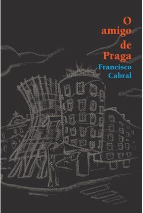O Amigo de Praga - Cabral,Francisco   Hoshan.org
