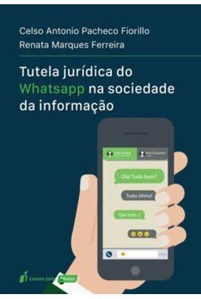 Tutela Jurídica do Whatsapp na Sociedade da Informação - Fiorillo,Celso Antônio Pacheco Ferreira,Renata Marques pdf epub