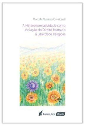 Heteronormatividade Como Violação do Direito Humano À Liberdade Religiosa, A - Cavalcanti,Marcela Máximo   Tagrny.org