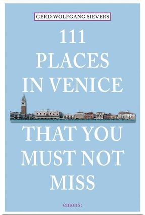 111 Places In Venice That You Must Not Miss - Wolfgang Sievers,Gerd   Hoshan.org