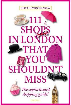 111 Shops In London That You Shouldn't Miss - Von Glasow,Kirstin   Hoshan.org