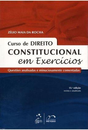 Curso De Direito Constitucional Em Exercícios - 13ª Ed. - Rocha,Zélio Maia da | Hoshan.org