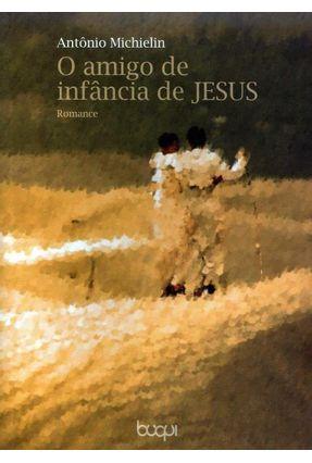 O Amigo de Infância de Jesus - Michielin,Antônio pdf epub