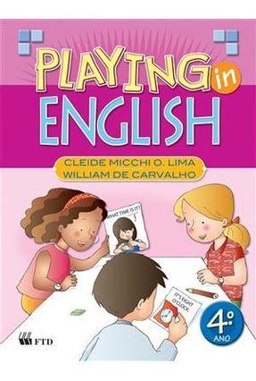 Playing In English - 4º Ano - Lima,Cleide Micchi O. Carvalho,William de | Hoshan.org