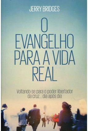 O Evangelho Para A Vida Real - Bridges,Jerry | Nisrs.org