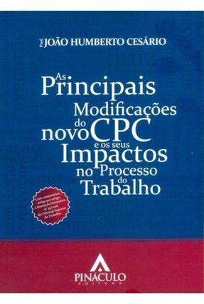 AS PRINCIPAIS MODIFICAÇÕES DO NOVO CPC e OS SEUS IMPACTOS NO PROCESSO DO TRABALHO - Cesário,João   Tagrny.org