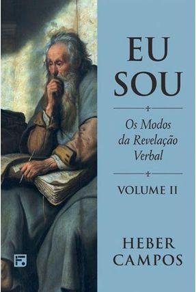 Eu Sou - Os Modos Da Revelação Verbal - Vol. II - Heber Carlos de Campos pdf epub