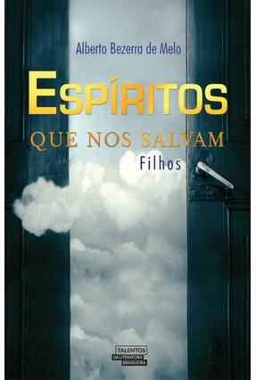 Espíritos Que Nos Salvam - Alberto Bezerra de Melo | Hoshan.org