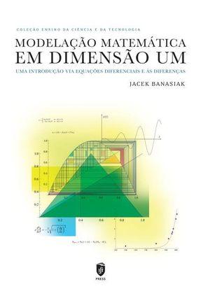 Modelação Matemática Em Dimensão Um - Uma Introdução Via Equações Diferenciais e Às Diferenças - Simões,Fernando M. | Hoshan.org