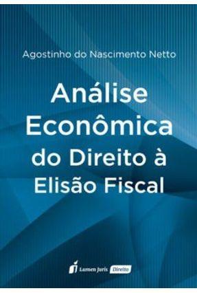 Análise Econômica do Direito À Elisão Fiscal - 2017 - Nascimento Netto ,Agostinho Do | Hoshan.org
