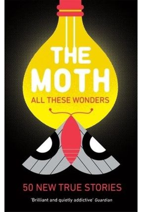 The Moth - All These Wonders - The Moth   Tagrny.org