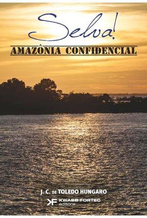Selva! Amazônica Confidencial - Húngaro ,João Celso De Toledo | Hoshan.org