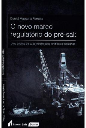 O Novo Marco Regulatório do Pré-Sal - Ferreira,Daniel Massena | Nisrs.org