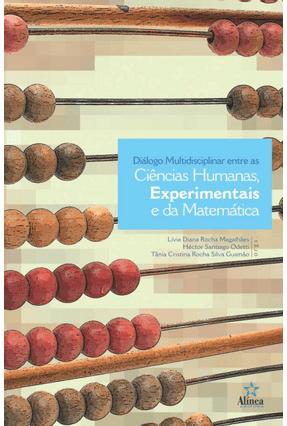 Diálogo Multidisciplinar Entre As Ciências Humanas, Experimentais e da Matemática - Magalhães,Lívia Diana Rocha Odetti,Héctor Santiago pdf epub