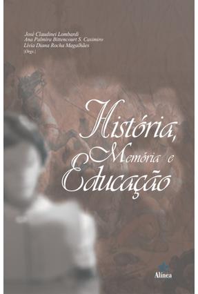 História, Memória e Educação - Casimiro,Ana Palmira Bittencourt Santos Lombardi,José Claudinei | Tagrny.org