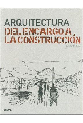 Arquitectura - Del Encargo a La Construcción - Hudson,Jennifer | Hoshan.org