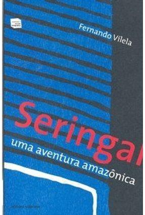 Seringal - Uma Aventura Amazônica - Vilela,Fernando   Hoshan.org