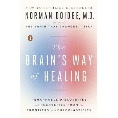 The Brain's Way Of Healing - Remarkable Discoveries And Recoveries From The Frontiers Of...
