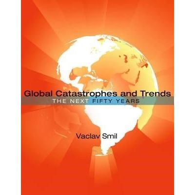 Global Catastrophes And Trends - The Next 50 Years
