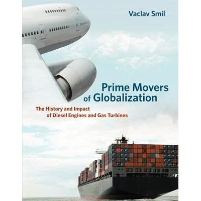 Prime Movers Of Globalization - The History And Impact Of Diesel Engines And Gas Turbines