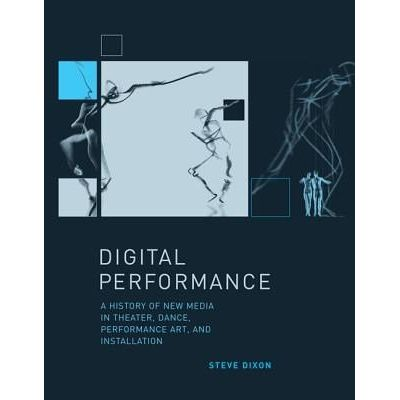Digital Performance - A History Of New Media In Theater, Dance, Performance Art, And Installation