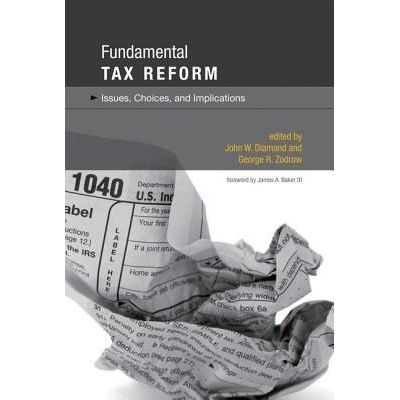 Fundamental Tax Reform - Issues, Choices, And Implications