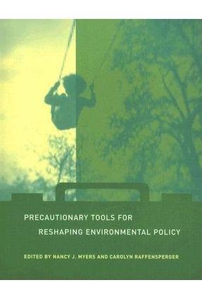 Precautionary Tools For Reshaping Environmental Policy - Myers,Nancy J. Raffensperger,Carolyn | Tagrny.org