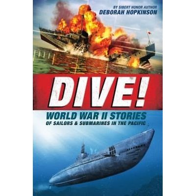 Dive! World War II Stories Of Sailors & Submarines In The Pacific - The Incredible Story Of U.S. Submarines In WWII